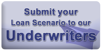 Submit your loan Scenario to our Underwriters